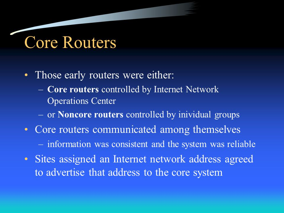 Core Routers Those early routers were either: