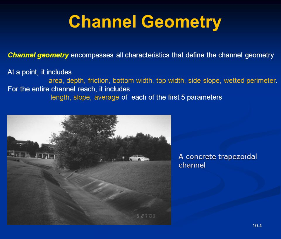 Channel Geometry For artificial channels D: hydraulic depth D = A / B