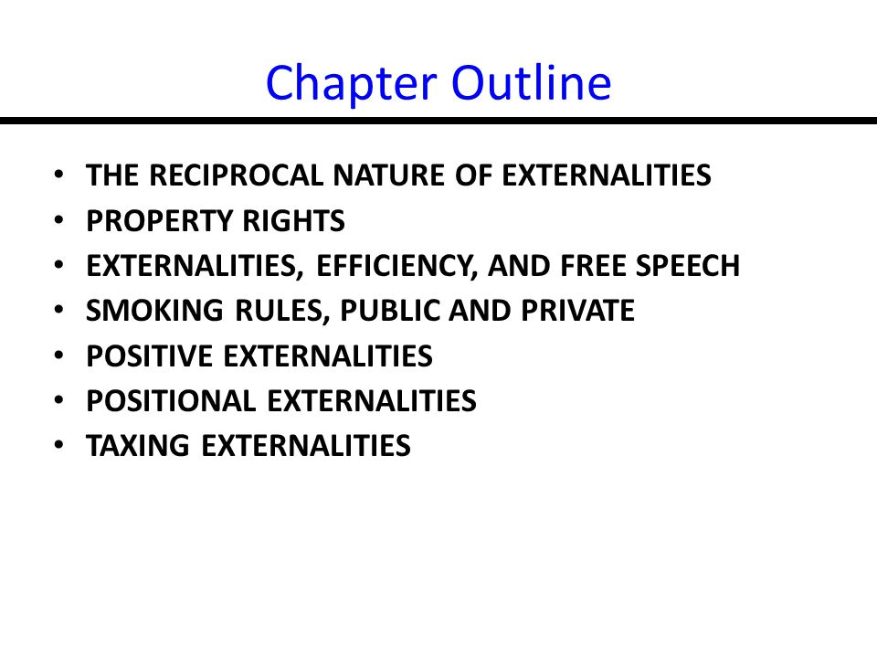 Chapter Outline THE RECIPROCAL NATURE OF EXTERNALITIES PROPERTY RIGHTS