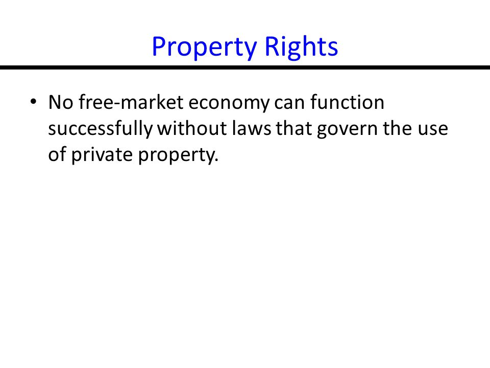 Property Rights No free-market economy can function successfully without laws that govern the use of private property.