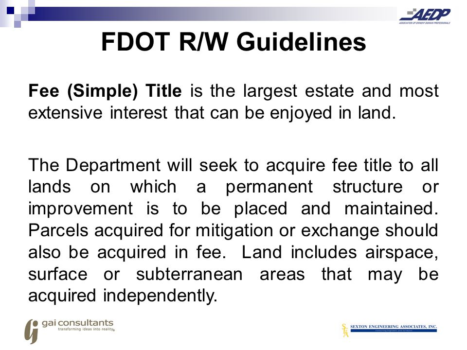 FDOT R/W Guidelines Fee (Simple) Title is the largest estate and most extensive interest that can be enjoyed in land.