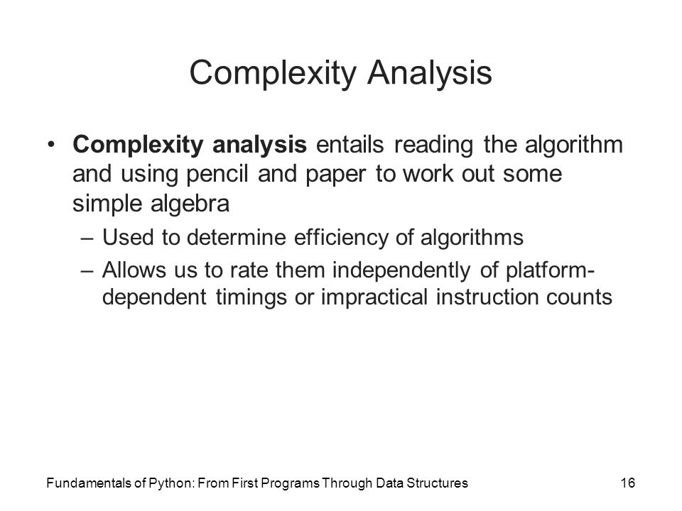 Complexity Analysis Complexity analysis entails reading the algorithm and using pencil and paper to work out some simple algebra.