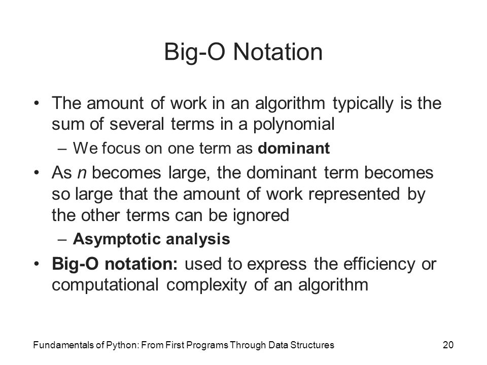Big-O Notation The amount of work in an algorithm typically is the sum of several terms in a polynomial.