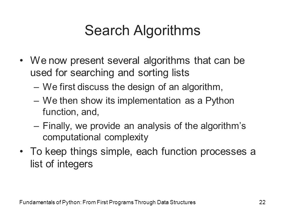 Search Algorithms We now present several algorithms that can be used for searching and sorting lists.