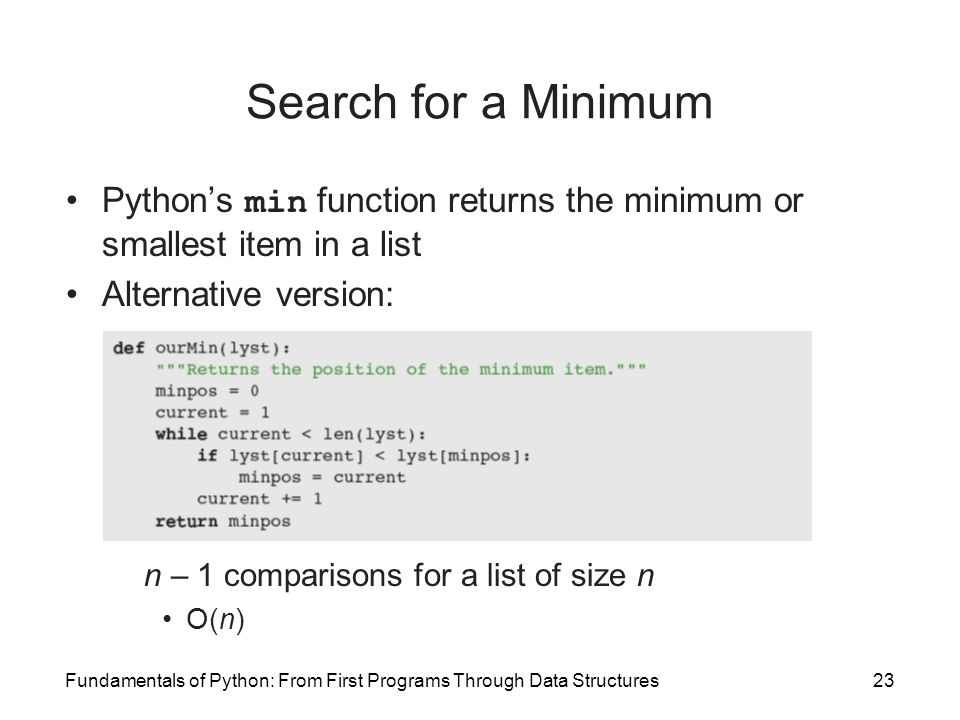Search for a Minimum Python's min function returns the minimum or smallest item in a list. Alternative version: