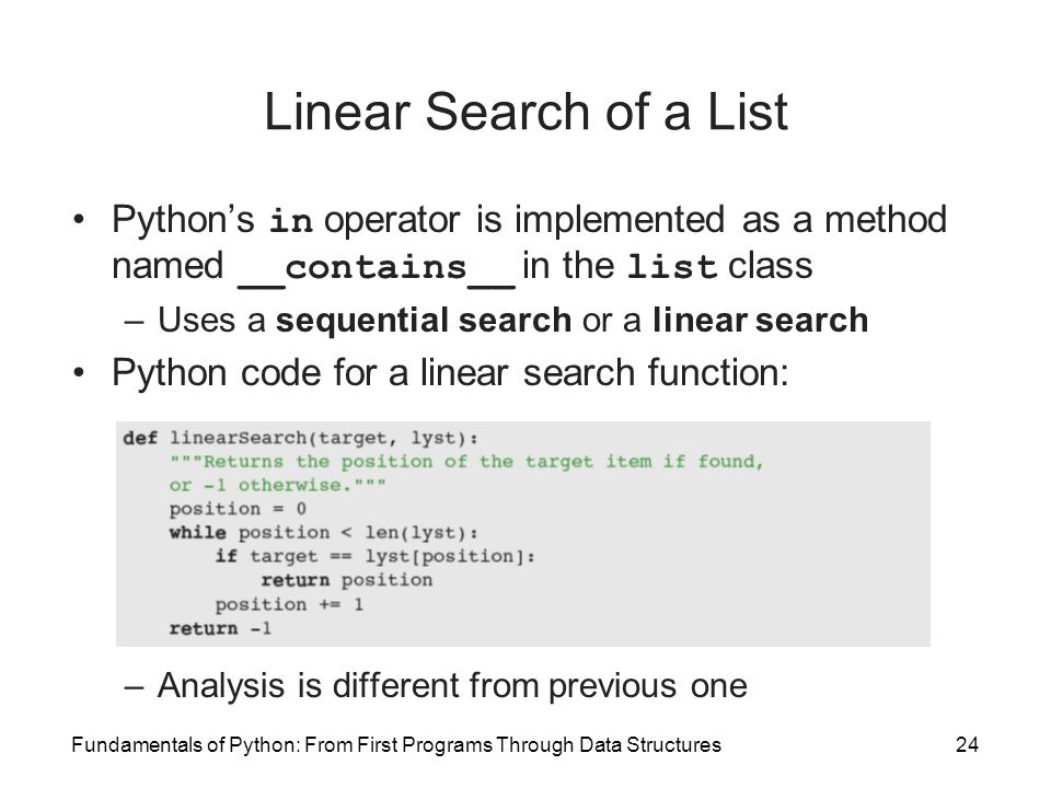 Linear Search of a List Python's in operator is implemented as a method named __contains__ in the list class.