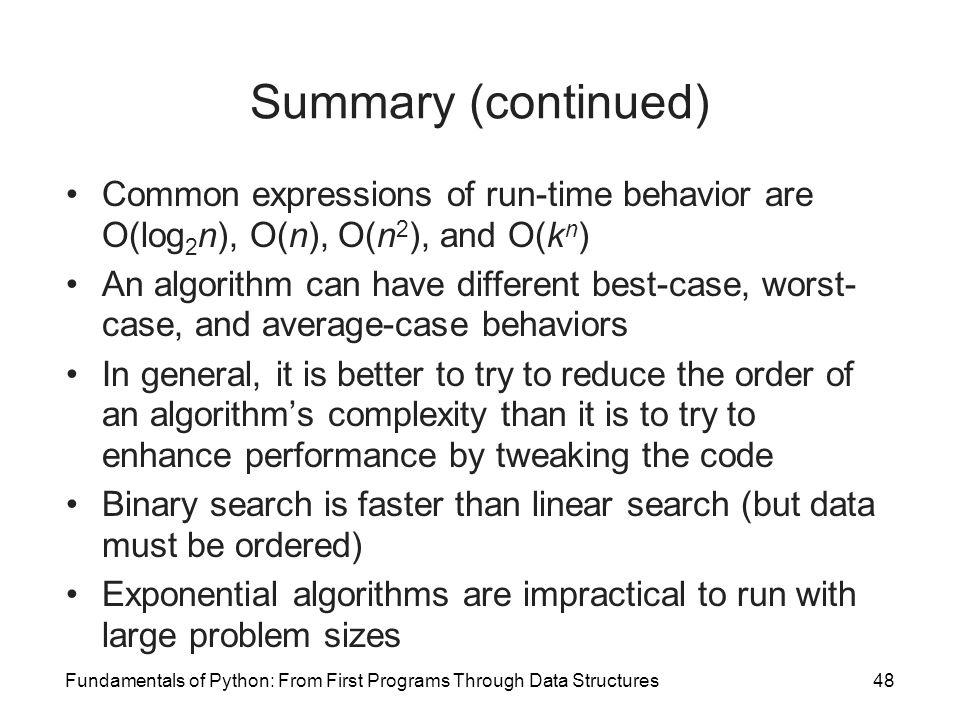 Summary (continued) Common expressions of run-time behavior are O(log2n), O(n), O(n2), and O(kn)