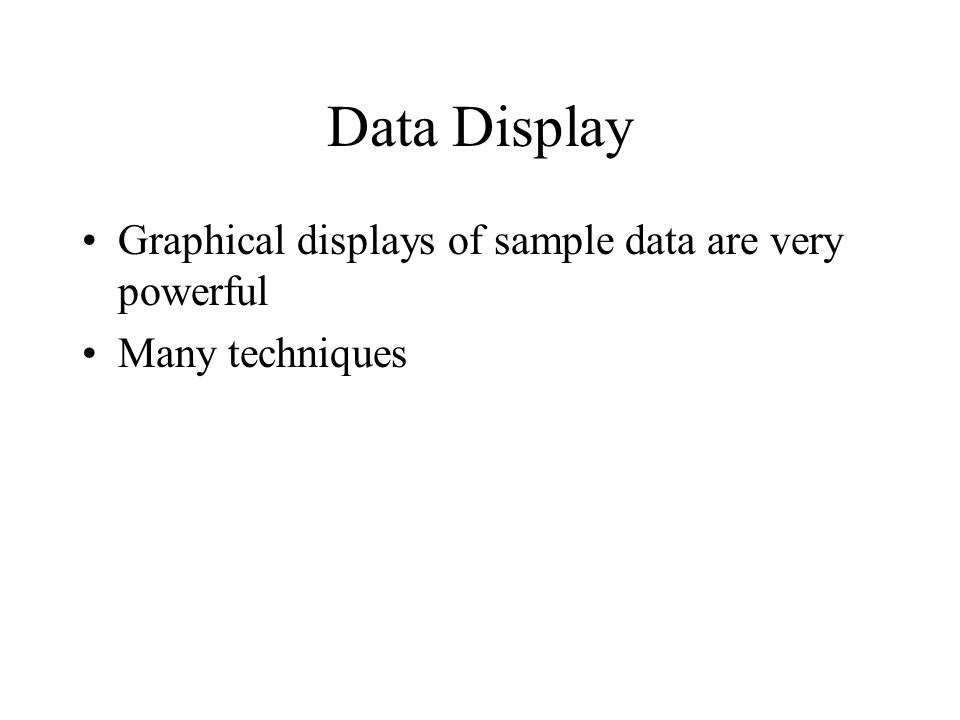 Data Display Graphical displays of sample data are very powerful