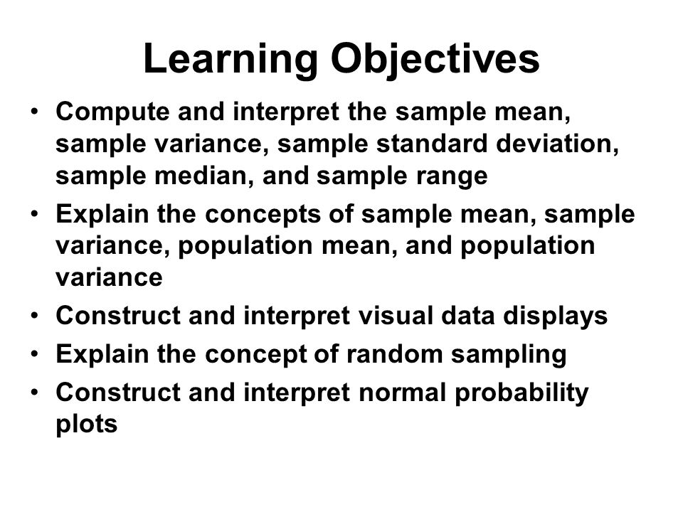 Learning Objectives Compute and interpret the sample mean, sample variance, sample standard deviation, sample median, and sample range.