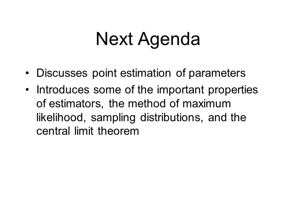 Next Agenda Discusses point estimation of parameters
