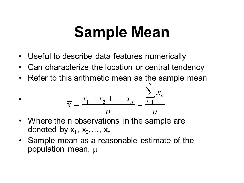 Sample Mean Useful to describe data features numerically