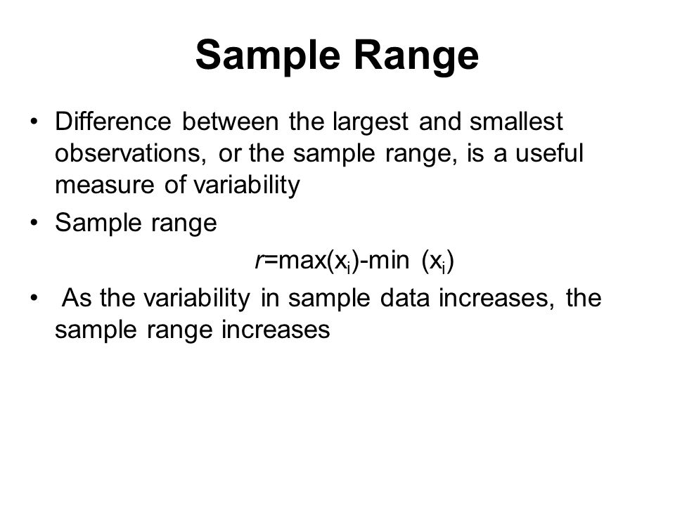 Sample Range Difference between the largest and smallest observations, or the sample range, is a useful measure of variability.