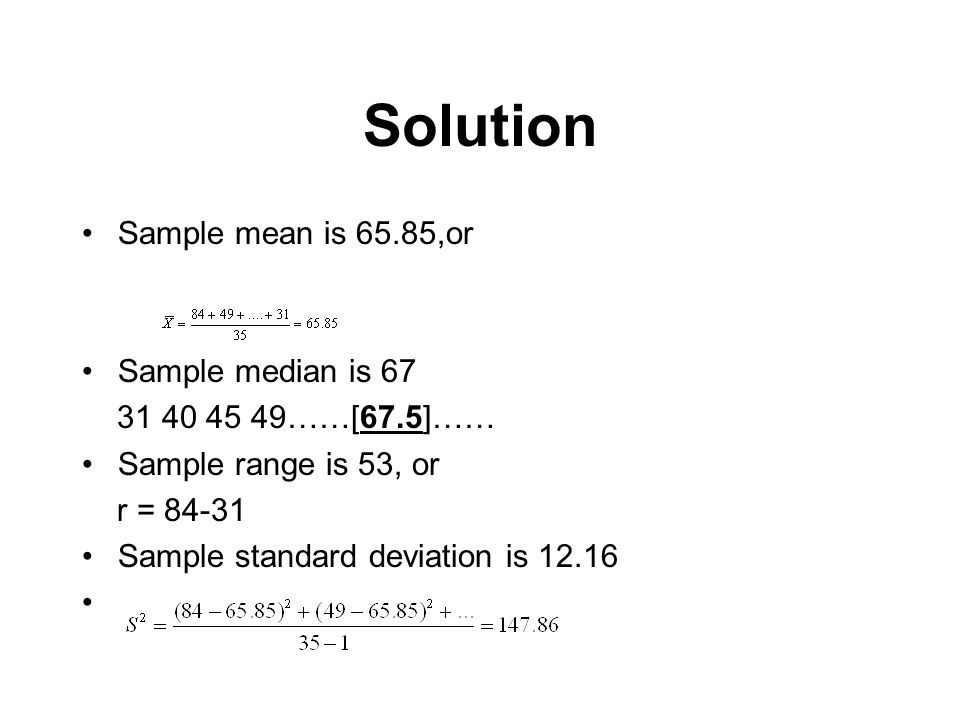 Solution Sample mean is 65.85,or Sample median is 67