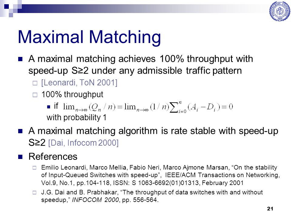 Maximal Matching A maximal matching achieves 100% throughput with speed-up S≥2 under any admissible traffic pattern.