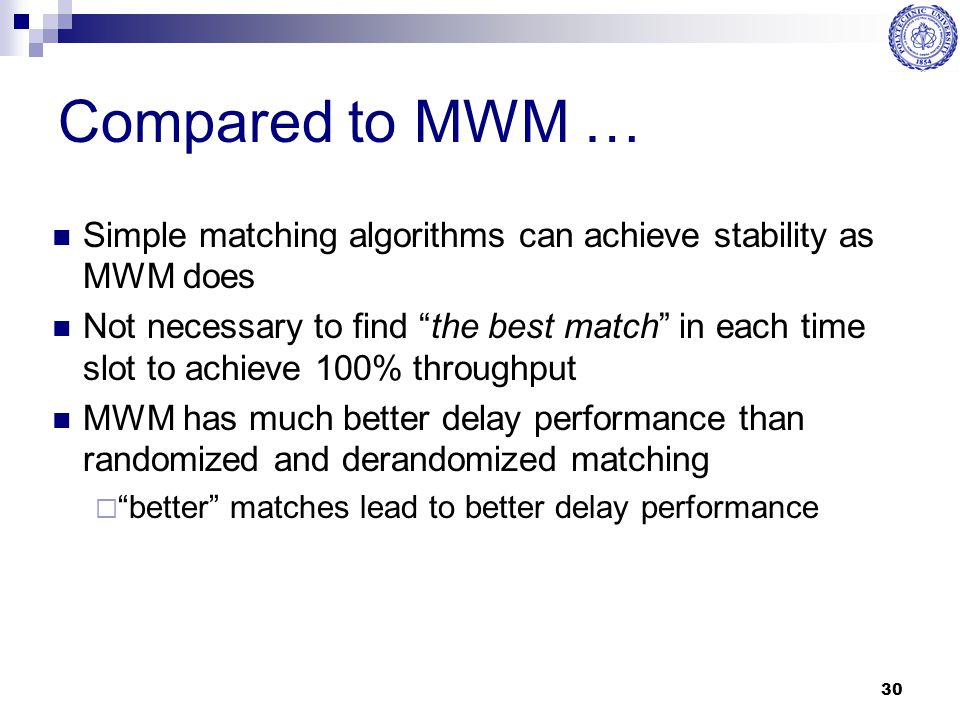 Compared to MWM … Simple matching algorithms can achieve stability as MWM does.