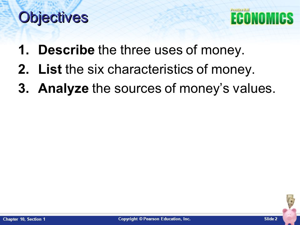 Objectives Describe the three uses of money.
