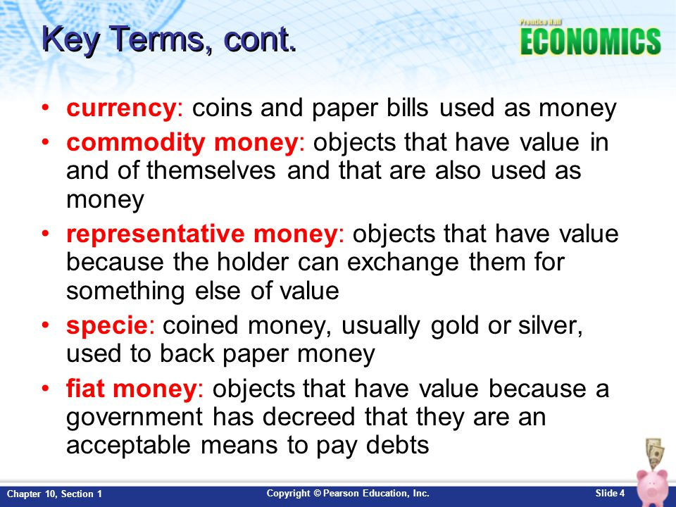 Key Terms, cont. currency: coins and paper bills used as money