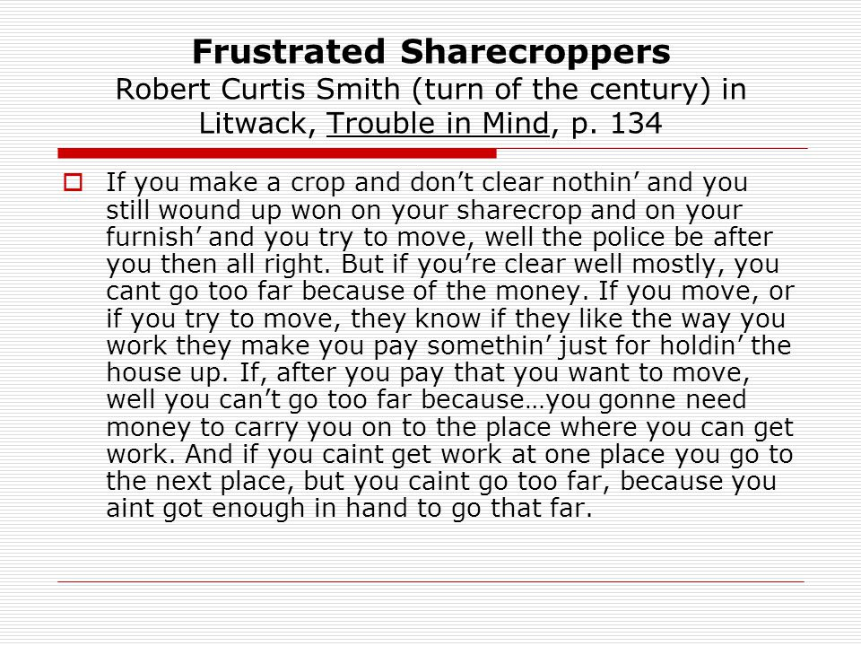 Frustrated Sharecroppers Robert Curtis Smith (turn of the century) in Litwack, Trouble in Mind, p. 134