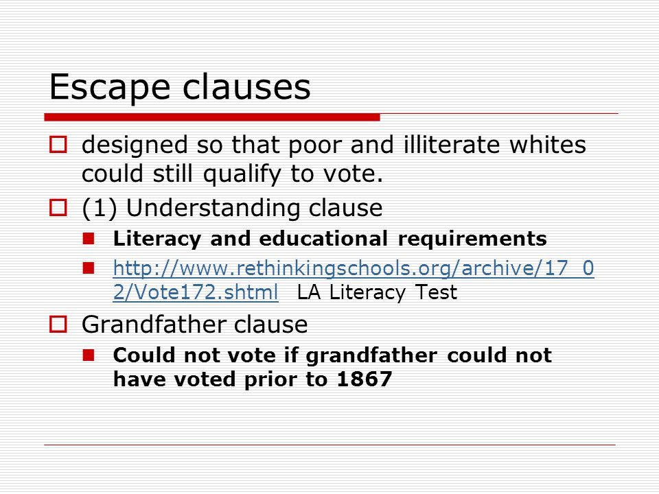 Escape clauses designed so that poor and illiterate whites could still qualify to vote. (1) Understanding clause.