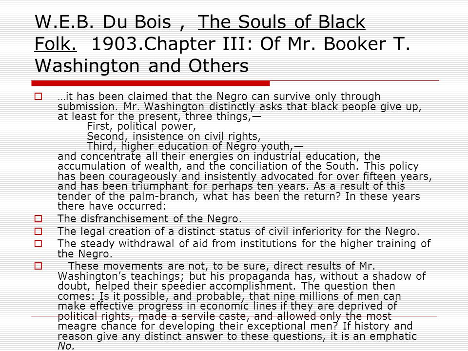 W. E. B. Du Bois , The Souls of Black Folk. 1903. Chapter III: Of Mr