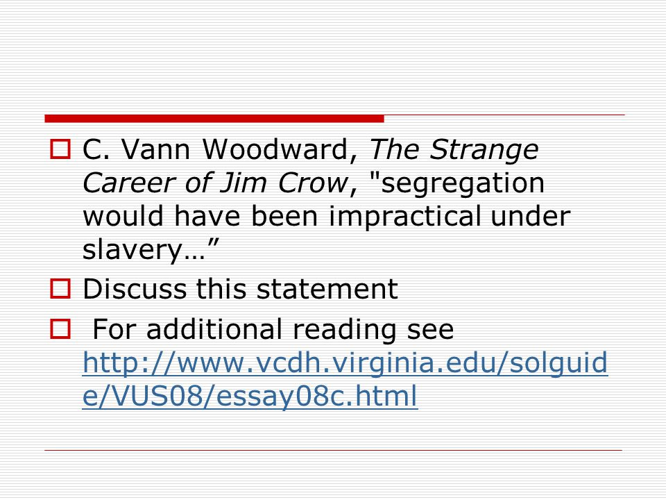 C. Vann Woodward, The Strange Career of Jim Crow, segregation would have been impractical under slavery…