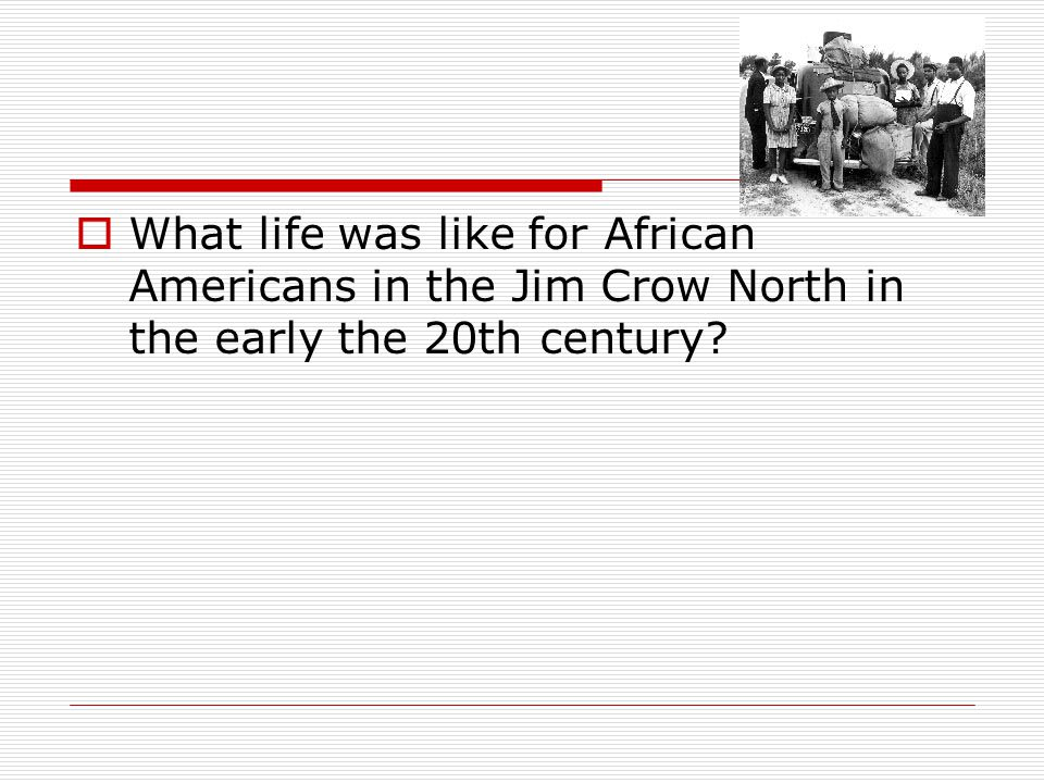 What life was like for African Americans in the Jim Crow North in the early the 20th century