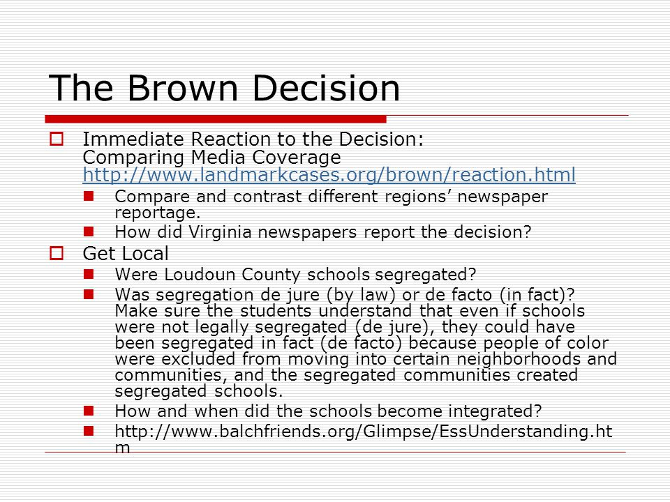 The Brown Decision Immediate Reaction to the Decision: Comparing Media Coverage http://www.landmarkcases.org/brown/reaction.html.