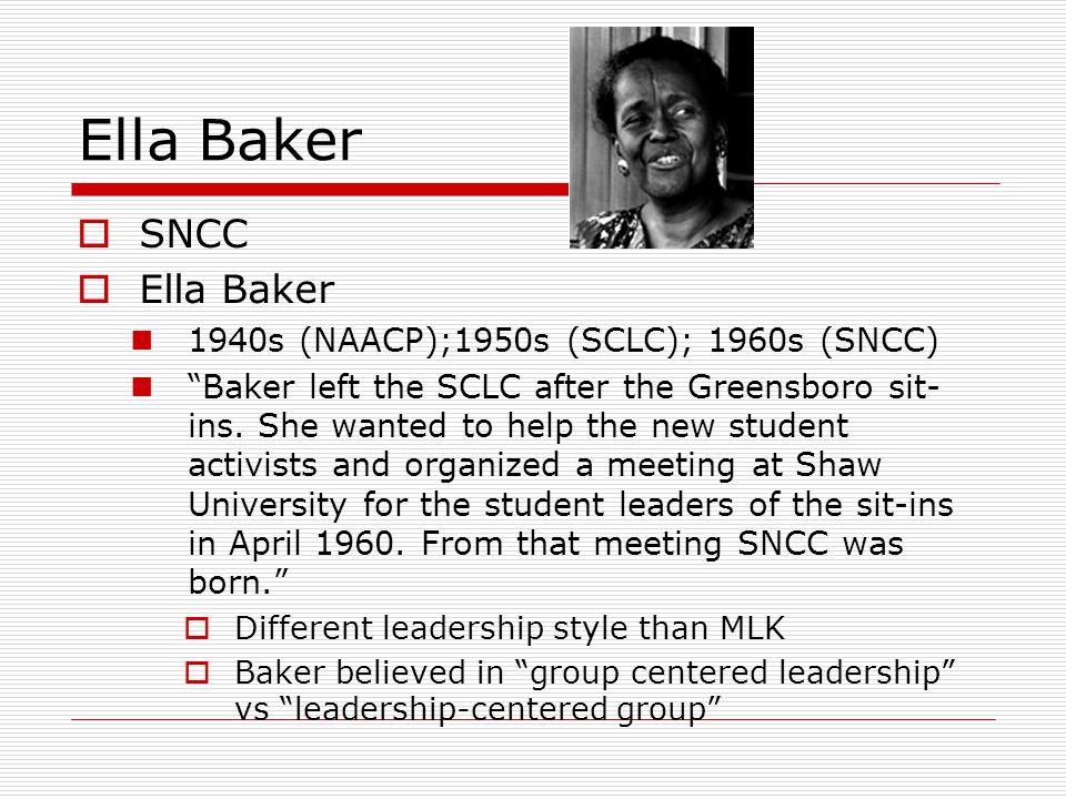 Ella Baker SNCC Ella Baker 1940s (NAACP);1950s (SCLC); 1960s (SNCC)