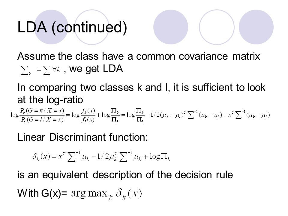 LDA (continued) Assume the class have a common covariance matrix , we get LDA.