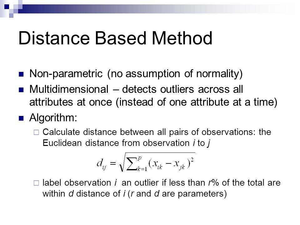Distance Based Method Non-parametric (no assumption of normality)
