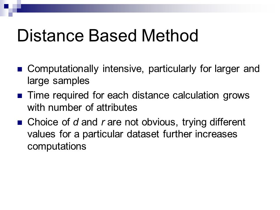 Distance Based Method Computationally intensive, particularly for larger and large samples.