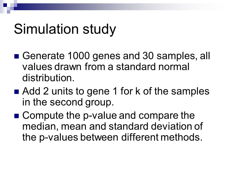 Simulation study Generate 1000 genes and 30 samples, all values drawn from a standard normal distribution.