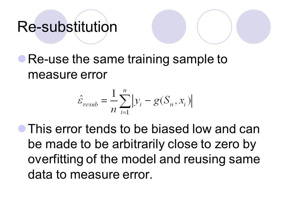Re-substitution Re-use the same training sample to measure error