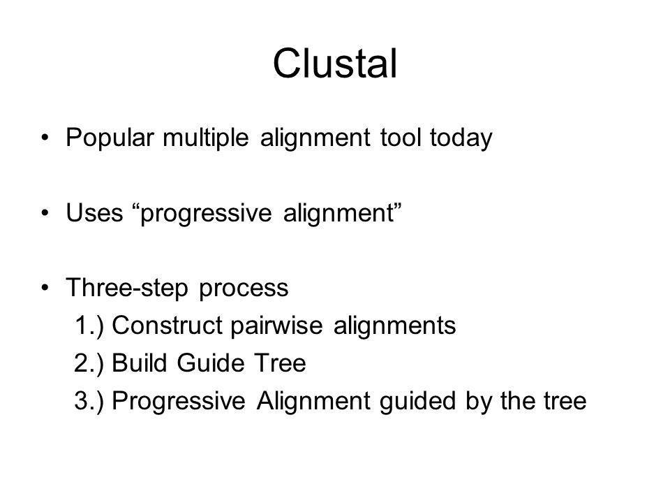 Clustal Popular multiple alignment tool today