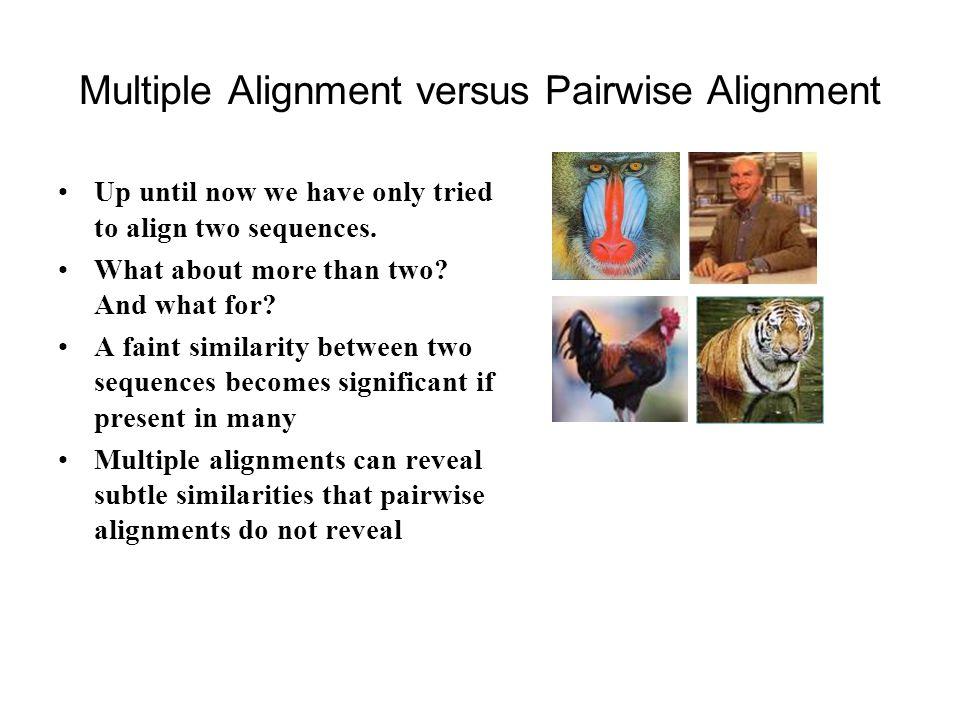 Multiple Alignment versus Pairwise Alignment