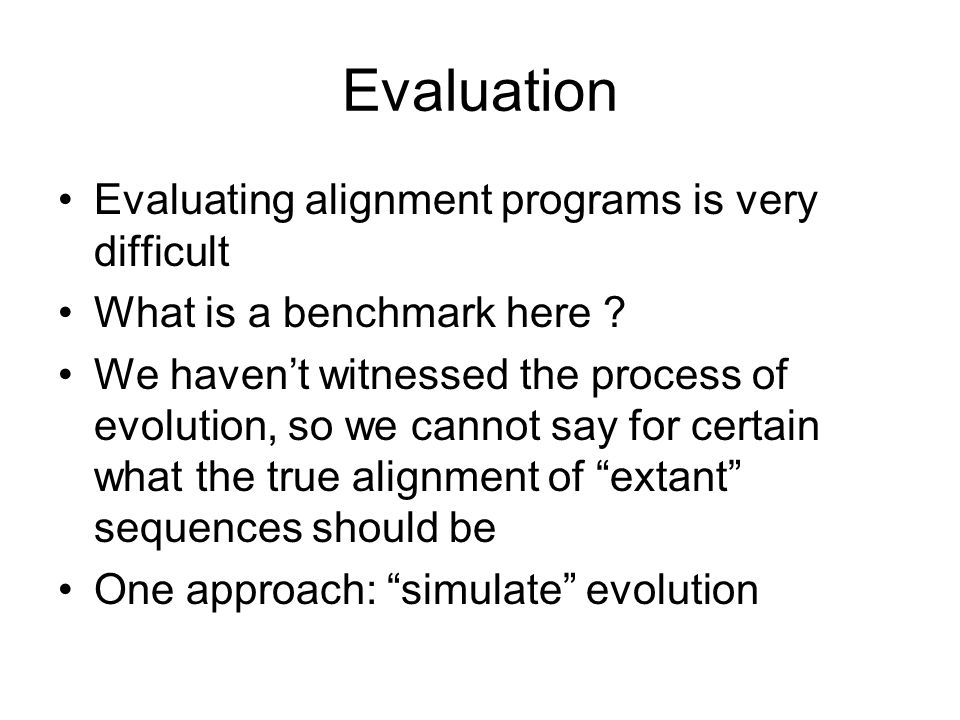Evaluation Evaluating alignment programs is very difficult