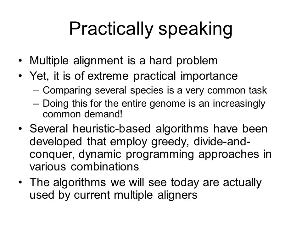 Practically speaking Multiple alignment is a hard problem