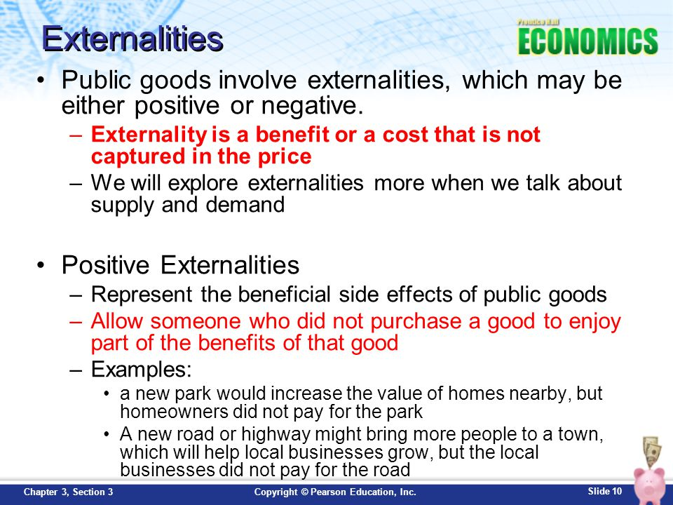 Externalities Public goods involve externalities, which may be either positive or negative.