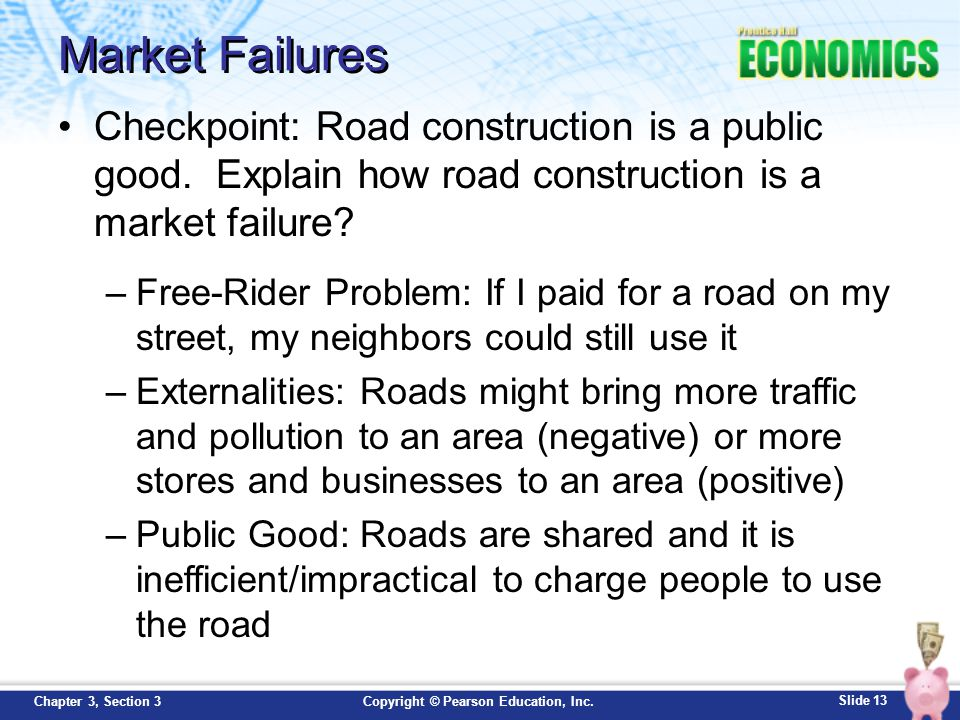 Market Failures Checkpoint: Road construction is a public good. Explain how road construction is a market failure