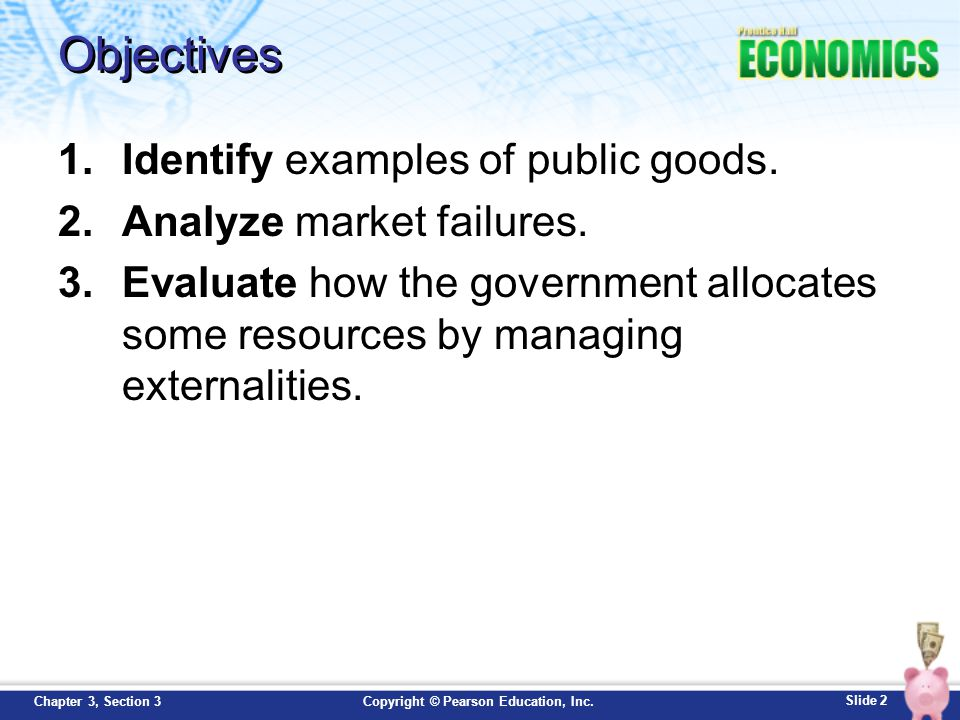 Objectives Identify examples of public goods. Analyze market failures.