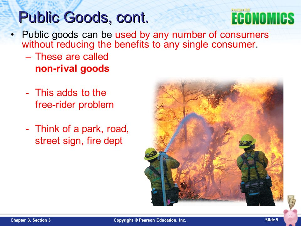 Public Goods, cont. Public goods can be used by any number of consumers without reducing the benefits to any single consumer.