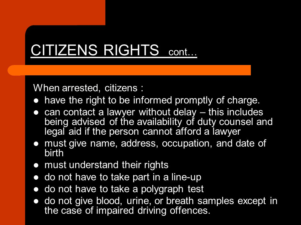 CITIZENS RIGHTS cont… When arrested, citizens :