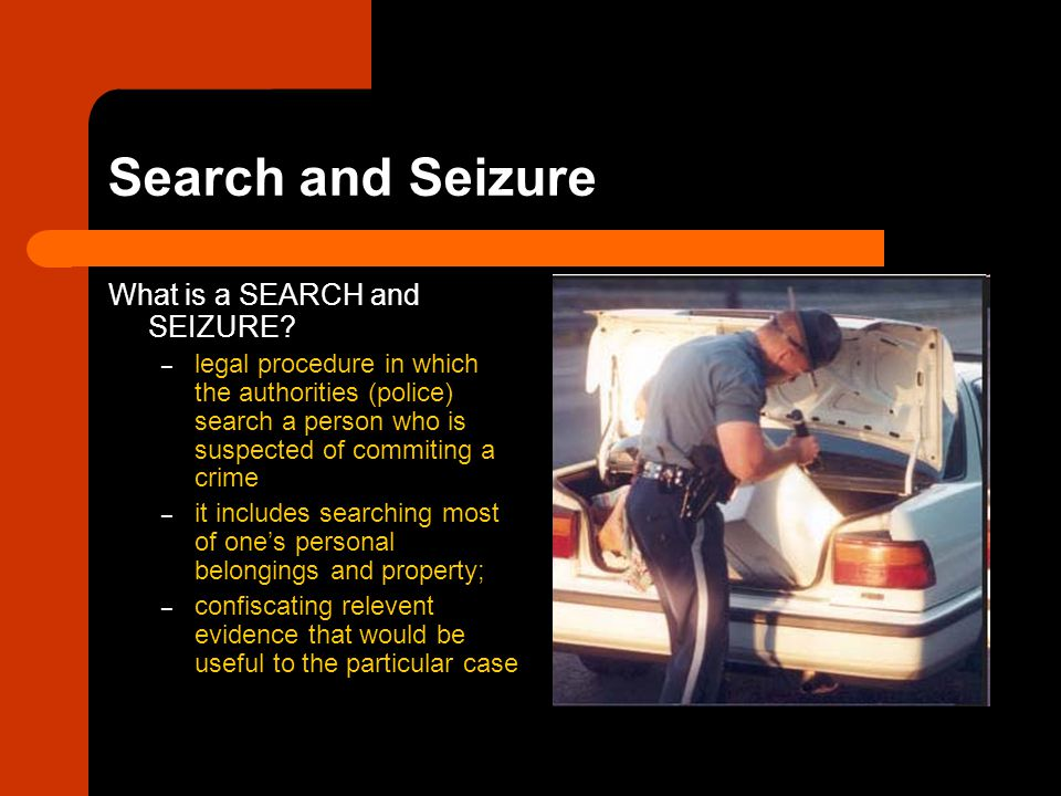 Search and Seizure What is a SEARCH and SEIZURE