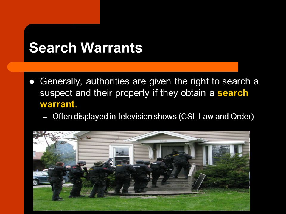 Search Warrants Generally, authorities are given the right to search a suspect and their property if they obtain a search warrant.