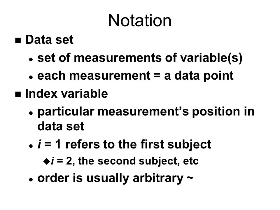 Notation Data set set of measurements of variable(s)
