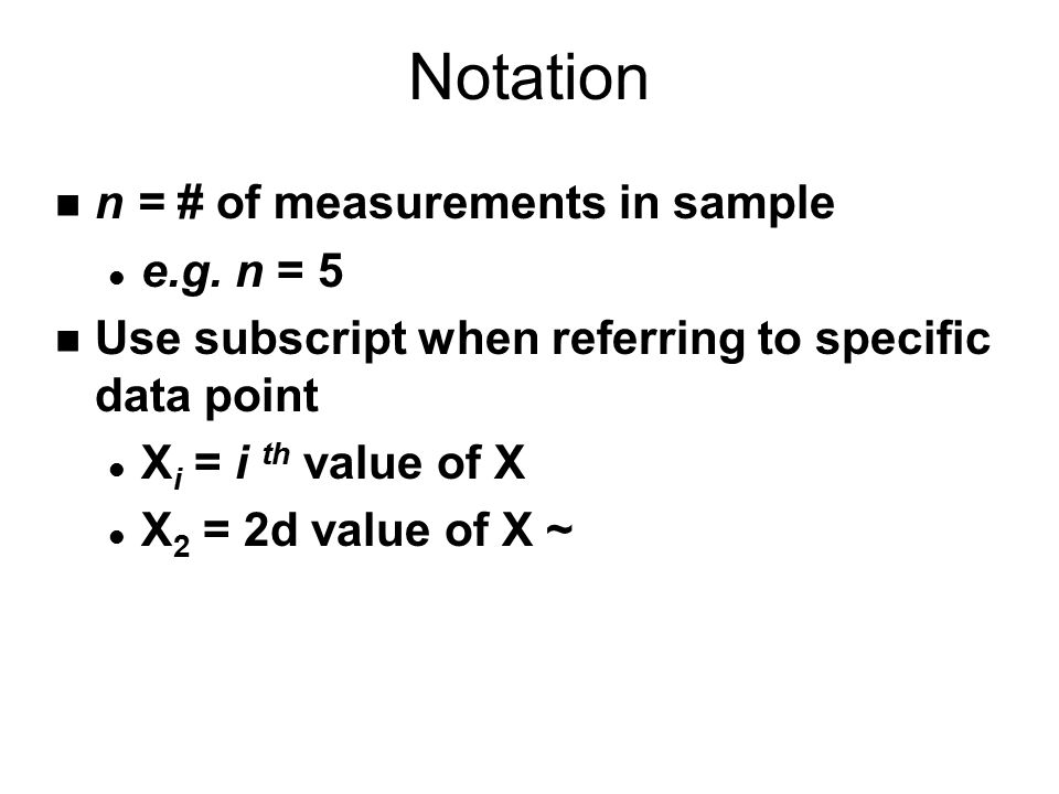 Notation n = # of measurements in sample e.g. n = 5