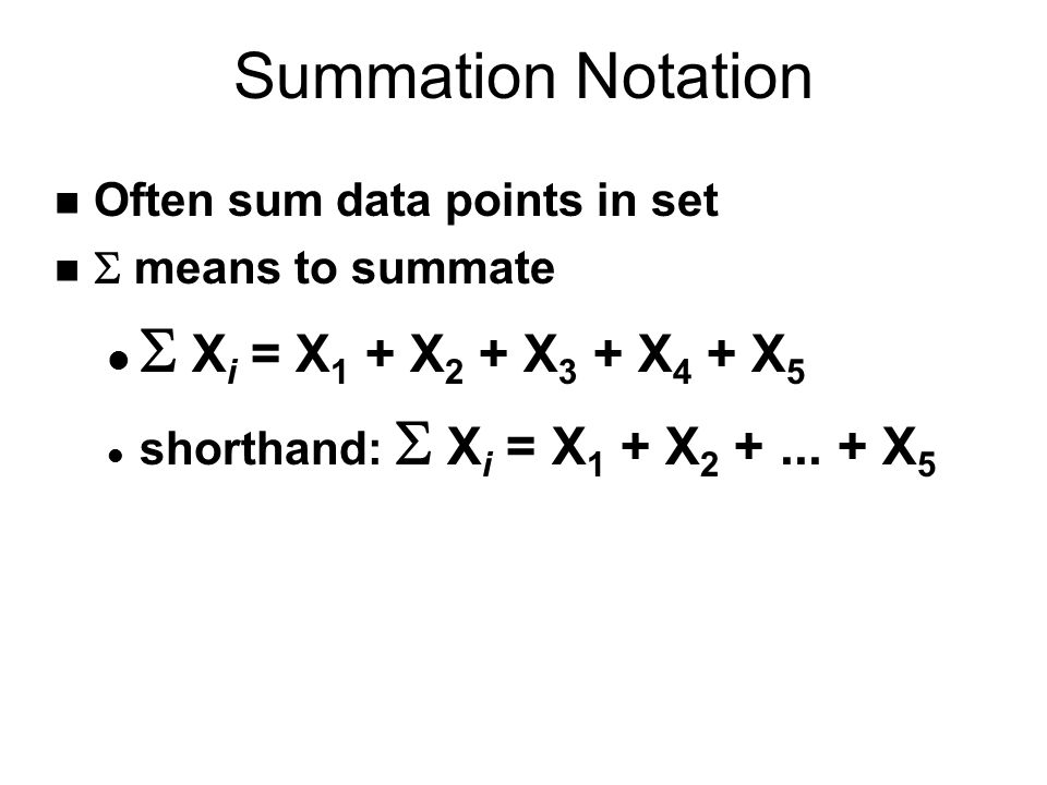 Summation Notation S Xi = X1 + X2 + X3 + X4 + X5