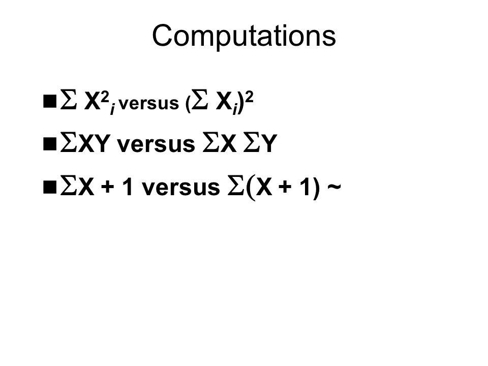 Computations S X2i versus (S Xi)2 SXY versus SX SY SX + 1 versus S(X + 1) ~