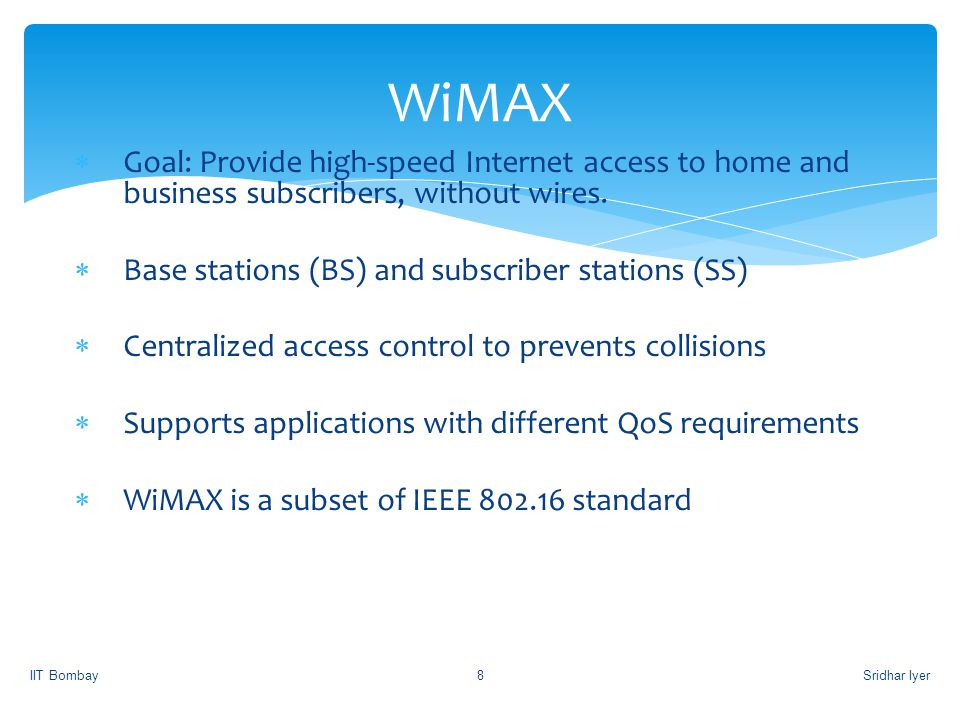 WiMAX Goal: Provide high-speed Internet access to home and business subscribers, without wires. Base stations (BS) and subscriber stations (SS)
