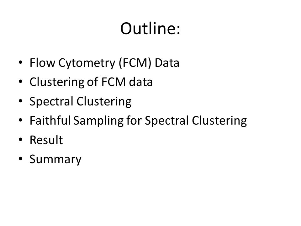 Outline: Flow Cytometry (FCM) Data Clustering of FCM data